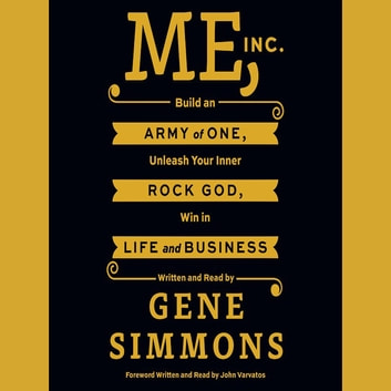 Me, Inc. - Build an Army of One, Unleash Your Inner Rock God, Win in Life and Business audiobook by Gene Simmons