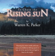 To Chase the Rising Sun ebook by Warren K. Parker