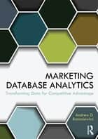 Marketing Database Analytics ebook by Andrew D. Banasiewicz
