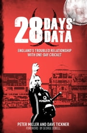 28 Days' Data - England's Troubled Relationship with One Day Cricket ebook by Peter Miller,Dave Tickner