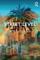 Street Level: Los Angeles in the Twenty-First Century ebook by Rob Sullivan