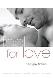 Fool For Love - New Gay Fiction ebook by R.D. Cochrane,Timothy J. Lambert