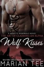 Wolf Kisses: My Werewolf Bodyguard ebook by Marian Tee