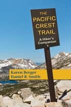 The Pacific Crest Trail: A Hiker's Companion (Second Edition) ebook by Karen Berger,Daniel R. Smith