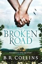 The Broken Road ebook by B.R. Collins