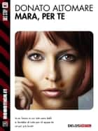Mara, per te ebook by Donato Altomare