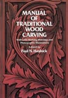 Manual of Traditional Wood Carving eBook by Paul N. Hasluck
