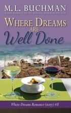 Where Dreams Are Well Done - a Pike Place Market Seattle romance ebook by M. L. Buchman