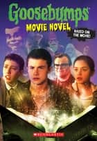 Goosebumps The Movie: The Movie Novel ebook by R. L. Stine,Scholastic