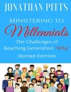 "Ministering to Millennials: The Challenges of Reaching Generation ""Why"" ebook by Jonathan Pitts"