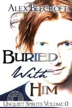 Buried With Him - Unquiet Spirits, #0 ebook by Alex Beecroft