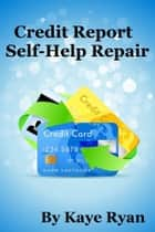 Credit Report Self Help Repair ebook by Kaye Ryan