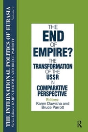 The International Politics of Eurasia: v. 9: The End of Empire? Comparative Perspectives on the Soviet Collapse ebook by S. Frederick Starr,Karen Dawisha