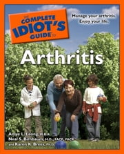 The Complete Idiot's Guide to Arthritis ebook by Amye Leong, M.B.A.,Neal Birnbaum, M.D., FACP, FACR,Karen Brees, Ph.D.