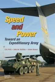 Speed and Power - Toward an Expeditionary Army ebook by Eric Peltz,John Halliday,Aimee Bower