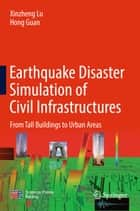 Earthquake Disaster Simulation of Civil Infrastructures ebook by Xinzheng Lu,Hong Guan