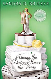 Always the Designer, Never the Bride - An Emma Rae Creation ebook by Sandra D. Bricker