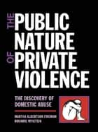 The Public Nature of Private Violence - Women and the Discovery of Abuse ebook by Martha Albertson Fineman