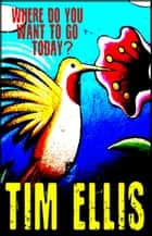Where Do You Want To Go Today? ebook by Tim Ellis