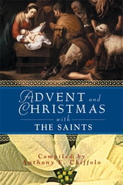Advent and Christmas with the Saints ebook by Anthony F. Chiffolo