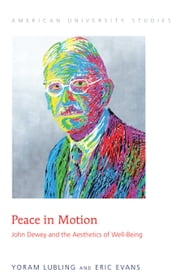 Peace in Motion - John Dewey and the Aesthetics of Well-Being ebook by Yoram Lubling,Eric Evans