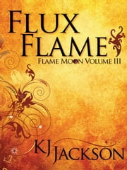 Flux Flame ebook by K.J. Jackson