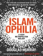 Islamophila: A Very Metropolitan Malady ebook by Douglas Murray