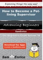 How to Become a Pot-lining Supervisor - How to Become a Pot-lining Supervisor ebook by Elna Leger
