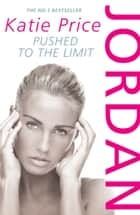 Jordan: Pushed to the Limit ebook by Katie Price