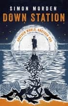 Down Station ebook by Simon Morden