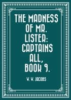 The Madness of Mr. Lister: Captains All, Book 9. ebook by W. W. Jacobs