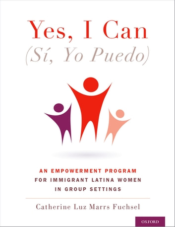 Yes I Can, (Sí, Yo Puedo) - An Empowerment Program for Immigrant Latina Women in Group Settings ebook by Catherine Marrs Fuchsel