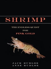 Shrimp - The Endless Quest for Pink Gold ebook by Jack Rudloe,Anne Rudloe