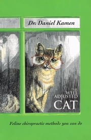 The Well Adjusted Cat: Feline Chiropractic Methods You Can Do ebook by Daniel Kamen