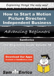 How to Start a Motion Picture Directors - Independent Business ebook by Marian Simpson,Sam Enrico