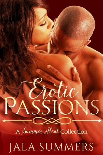 Erotic Passions - A Summer Heat Collection ebook by Jala Summers