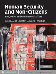 Human Security and Non-Citizens - Law, Policy and International Affairs ebook by Alice Edwards,Carla Ferstman