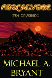 Apocalypse, the Unveiling ebook by Michael Bryant