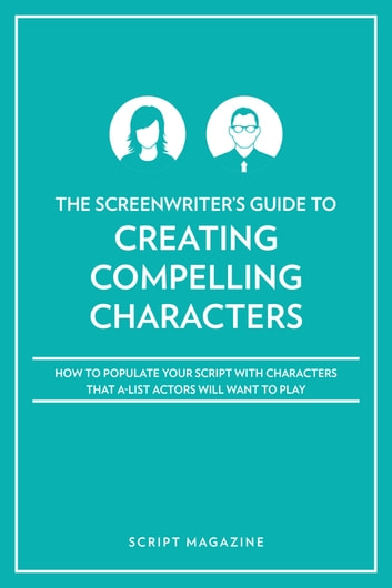 Creating Characters A-List Actors Want to Play ebook by