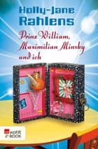 Prinz William, Maximilian Minsky und ich eBook by Holly-Jane Rahlens, Ulrike Thiesmeyer