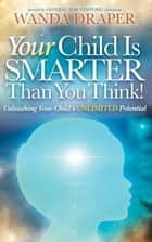 Your Child Is Smarter Than You Think ebook by Wanda Draper