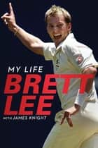 Brett Lee - My Life eBook by Brett Lee, James Knight