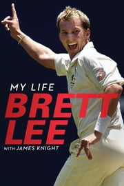 Brett Lee - My Life ebook by Brett Lee,James Knight