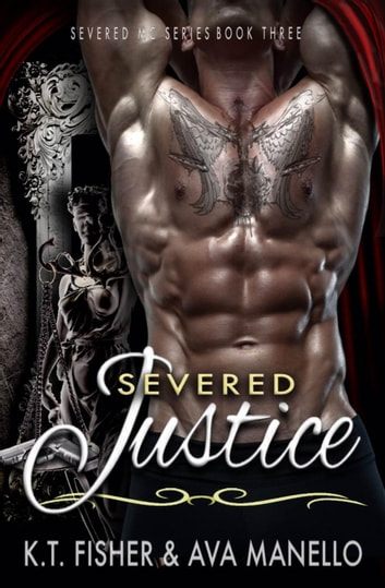 Severed Justice - Severed MC, #3 ebook by Ava Manello,K.T. Fisher