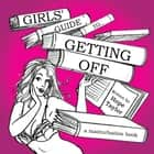 Girls' Guide to Getting Off - A Masturbation Book ebook by Hope Taylor