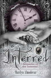 Interred - Chronicles of the Interred, Book One ebook by Marilyn Almodovar