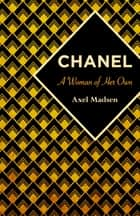 Chanel - A Woman of Her Own ebook by Axel Madsen