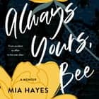 Always Yours, Bee - from accident to affair to the ever-after audiobook by