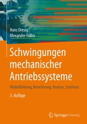 Schwingungen mechanischer Antriebssysteme - Modellbildung, Berechnung, Analyse, Synthese ebook by Kobo.Web.Store.Products.Fields.ContributorFieldViewModel