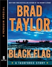 Black Flag - A Taskforce Story, featuring an exclusive excerpt from THE POLARIS PROTOCOL (A P enguin Special from Dutton) ebook by Brad Taylor